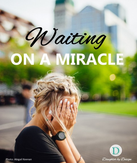 waiting-on-a-miracle-daughter-by-design-trusting-god-waiting-on-god